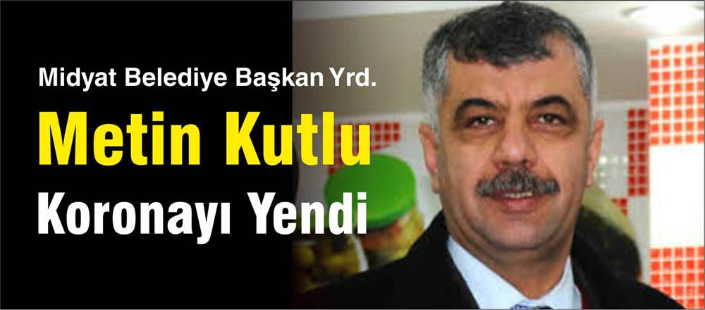 Midyat Belediye Başkan Yrd. Metin Kutlu Koronayı Yendi