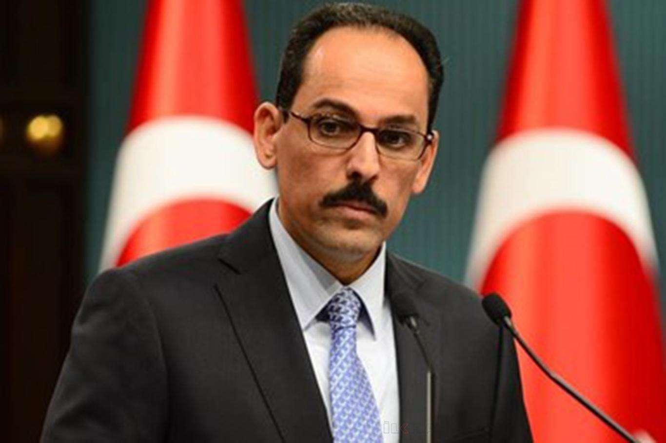 İbrahim Kalın: Türkiye menfaatlerini koruma konusunda tam bir kararlılık içerisindedir