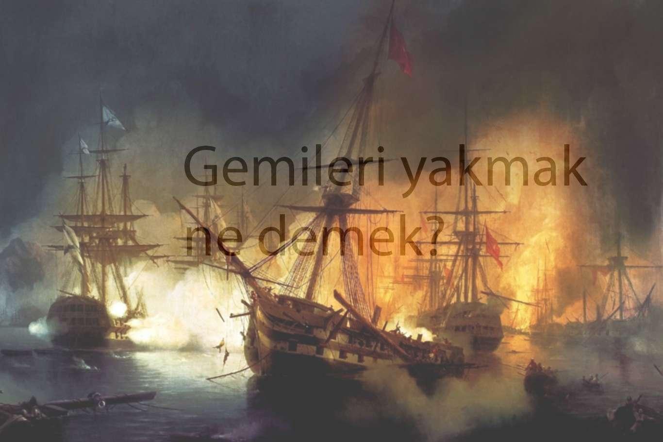 Gemileri yakmak ne demek, deyimin hikayesi nereden gelir?